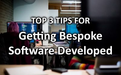 Top 3 Tips for Getting Bespoke Software Developed